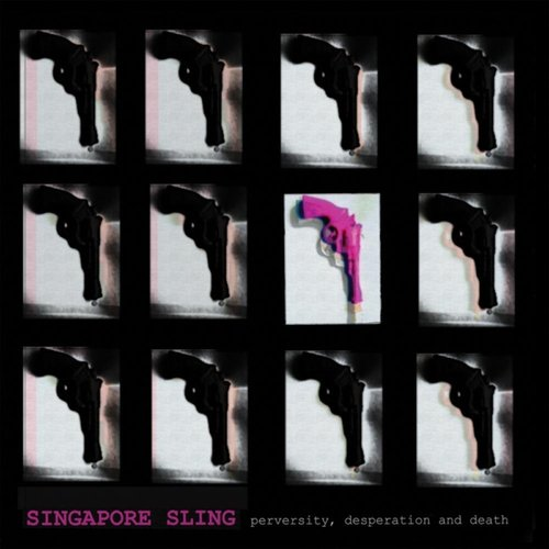 Singapore Sling – Perversity, Desperation and Death