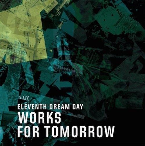 Eleventh Dream Day – Works for Tomorrow
