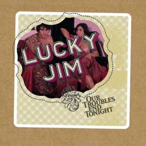 Lucky Jim – Our Troubles End Tonight